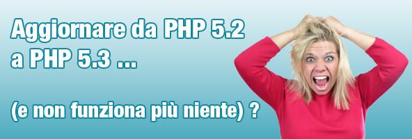 Aggiornare da PHP 5.2 a PHP 5.3. Errori e non funziona pi