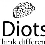 Idiots. Think Different. Really !